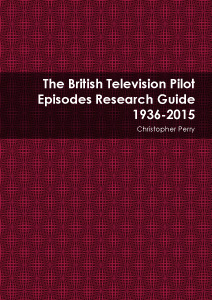 "The cover of ""The British Television Pilot Episodes Guide 1936-2015"""