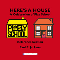 "Cover of ""Here's A House - A Celebration of Play School - Reference Section"" by Paul R. Jackson"